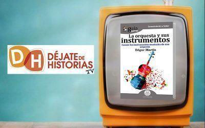 """Entrevista a Edgar Martín por su libro """"GuíaBurros: La orquesta y sus instrumentos"""" en Déjate de Historias TV"""